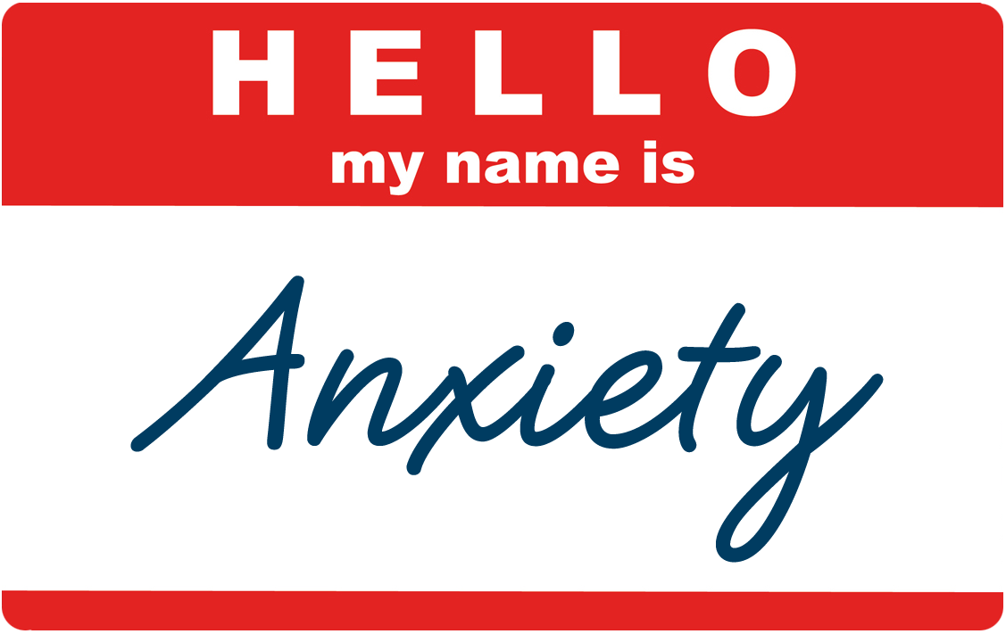 Hello, My name is Anxiety